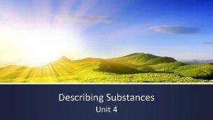 Describing Substances Unit 4 Review So Far Weve