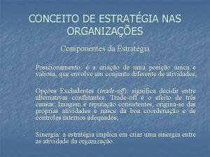 CONCEITO DE ESTRATGIA NAS ORGANIZAES Componentes da Estratgia