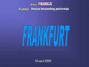 Istorijat berze Istorijat Frankfurtske berze moemo podijeliti na