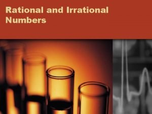 Rational and Irrational Numbers Classifying Numbers Numbers can