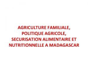 AGRICULTURE FAMILIALE POLITIQUE AGRICOLE SECURISATION ALIMENTAIRE ET NUTRITIONNELLE