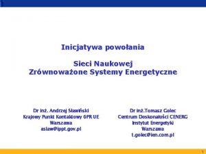 Inicjatywa powoania Sieci Naukowej Zrwnowaone Systemy Energetyczne Dr