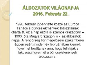 LDOZATOK VILGNAPJA 2016 Februr 22 1990 februr 22