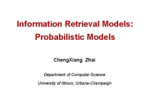 Information Retrieval Models Probabilistic Models Cheng Xiang Zhai