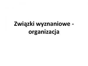 Zwizki wyznaniowe organizacja Zwizki wyznaniowe organizacja Kocioy i