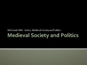 6 th Grade UBD Unit 9 Medieval Society