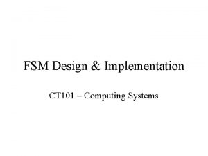 FSM Design Implementation CT 101 Computing Systems Contents