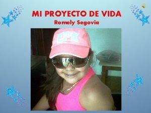 MI PROYECTO DE VIDA Romely Segovia MI PROYECTO