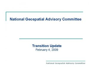 National Geospatial Advisory Committee Transition Update February 4