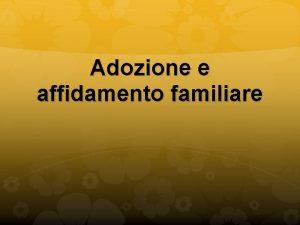 Adozione e affidamento familiare Adozioni disciplinate Piena o