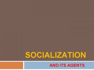 SOCIALIZATION AND ITS AGENTS Consider Your Social Roles