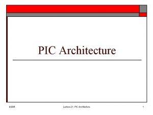 PIC Architecture 9206 Lecture 21 PIC Architecture 1
