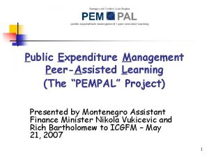 Public Expenditure Management PeerAssisted Learning The PEMPAL Project