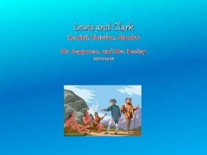 Lewis and Clark Kendall Christian Alondra Mr Seppanen