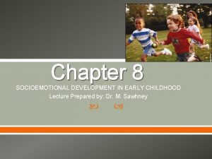 Chapter 8 SOCIOEMOTIONAL DEVELOPMENT IN EARLY CHILDHOOD Lecture