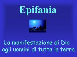 Epifania La manifestazione di Dio agli uomini di