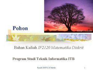 Pohon Bahan Kuliah IF 2120 Matematika Diskrit Program