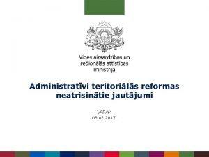 Administratvi teritorils reformas neatrisintie jautjumi VARAM 08 02