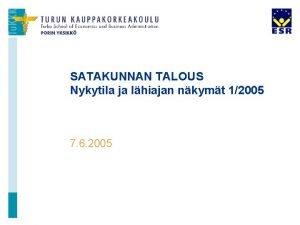 SATAKUNNAN TALOUS Nykytila ja lhiajan nkymt 12005 7