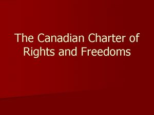 The Canadian Charter of Rights and Freedoms The