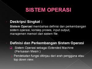 SISTEM OPERASI Deskripsi Singkat Sistem Operasi membahas definisi