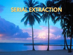 SERIAL EXTRACTION INTRODUCTION HISTORY RATIONALE INDICATIONS CONTRAINDICATIONS ADVANTAGES