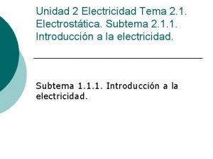 Unidad 2 Electricidad Tema 2 1 Electrosttica Subtema