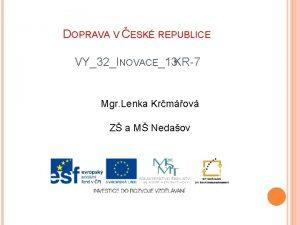 DOPRAVA V ESK REPUBLICE VY32INOVACE13 KR7 Mgr Lenka