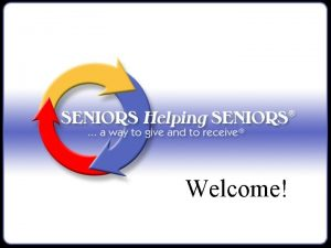 Welcome Mission The Mission of Seniors Helping Seniors