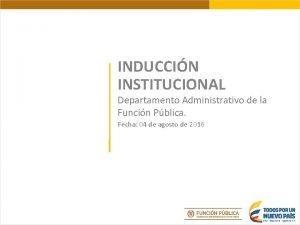 INDUCCIN INSTITUCIONAL Departamento Administrativo de la Funcin Pblica