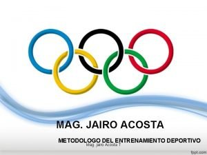 MAG JAIRO ACOSTA METODOLOGO DEL ENTRENAMIENTO DEPORTIVO Mag