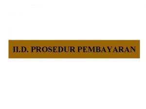 II D PROSEDUR PEMBAYARAN Prosedur Umum Pembayaran Oleh