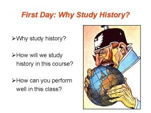 First Day Why Study History Why study history