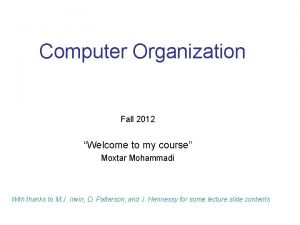 Computer Organization Fall 2012 Welcome to my course