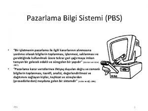 Pazarlama Bilgi Sistemi PBS Bir iletmenin pazarlama ile