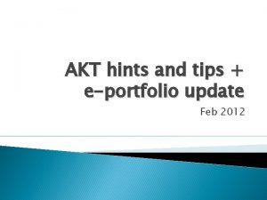 AKT hints and tips eportfolio update Feb 2012