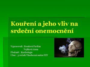 Kouen a jeho vliv na srden onemocnn Vypracovali