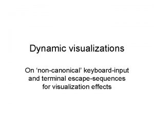 Dynamic visualizations On noncanonical keyboardinput and terminal escapesequences
