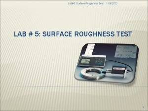 Lab5 Surface Roughness Test 1162020 LAB 5 SURFACE