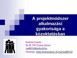 A projektmdszer alkalmazsi gyakorisga a kzoktatsban Radnti Katalin