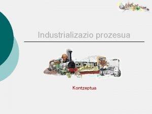 Industrializazio prozesua Kontzeptua Kontzeptua Zer da Iraultza bat
