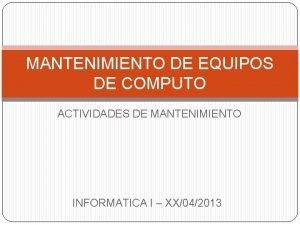 MANTENIMIENTO DE EQUIPOS DE COMPUTO ACTIVIDADES DE MANTENIMIENTO