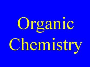 Organic Chemistry Organic Chemistry The chemistry of carbon