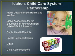Idahos Child Care System Partnership Idaho Department of