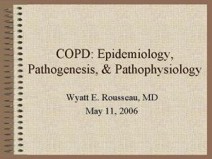 COPD Epidemiology Pathogenesis Pathophysiology Wyatt E Rousseau MD