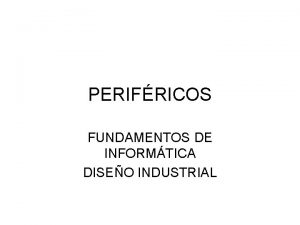 PERIFRICOS FUNDAMENTOS DE INFORMTICA DISEO INDUSTRIAL MONITORES Tubo