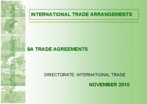 INTERNATIONAL TRADE ARRANGEMENTS SA TRADE AGREEMENTS DIRECTORATE INTERNATIONAL