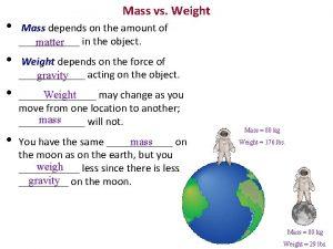 Mass vs Weight Mass depends on the amount