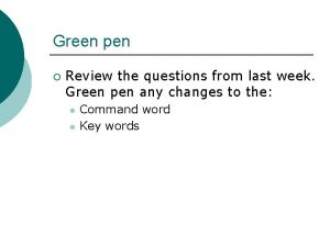 Green pen Review the questions from last week