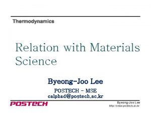 Thermodynamics Relation with Materials Science ByeongJoo Lee POSTECH